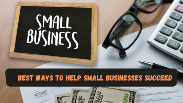 Best Ways To Help Small Businesses Succeed