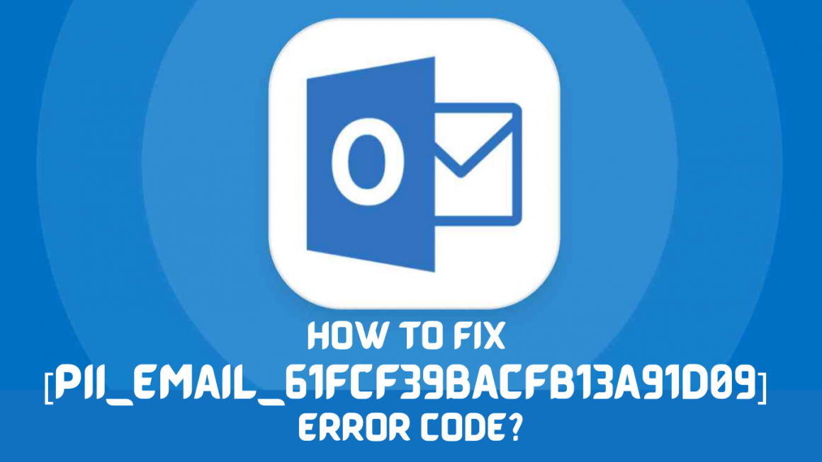How To Fix [pii_email_61fcf39bacfb13a91d09] Error Code?